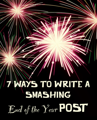 7 Ways to Write a Smashing End of the Year Post