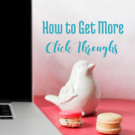 How to Get More Click Throughs to Your Blog