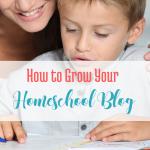 How to Grow Your Homeschool Blog... via handprintlegacy.com