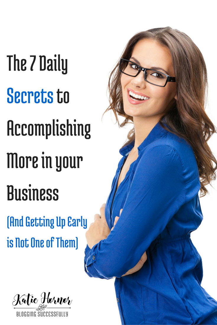 The 7 Daily Secrets to Accomplishing More in your Business via Blogging Successfully