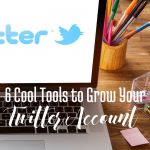 6 Cool Tools to Grow Your Twitter Account via Blogging Successfully