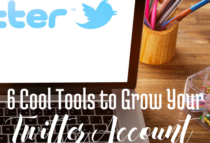 6 Cool Tools to Grow Your Twitter Account