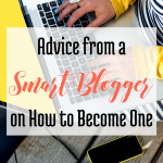 Advice from a Smart Blogger on How to Become One via Blogging Successfully
