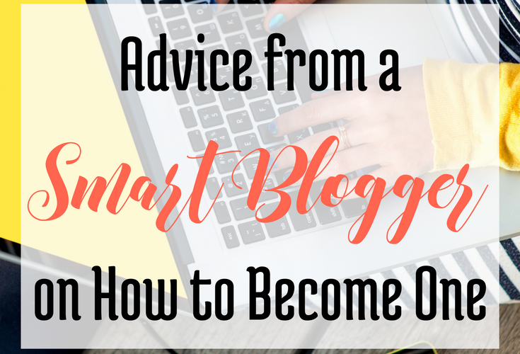 Advice from a Smart Blogger on How to Become One