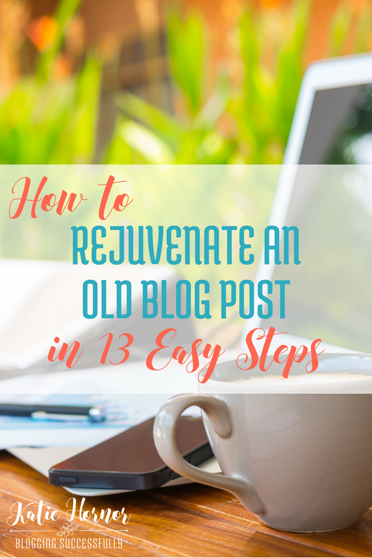 REJUVENATE AN OLD BLOG POST via Blogging Successfully