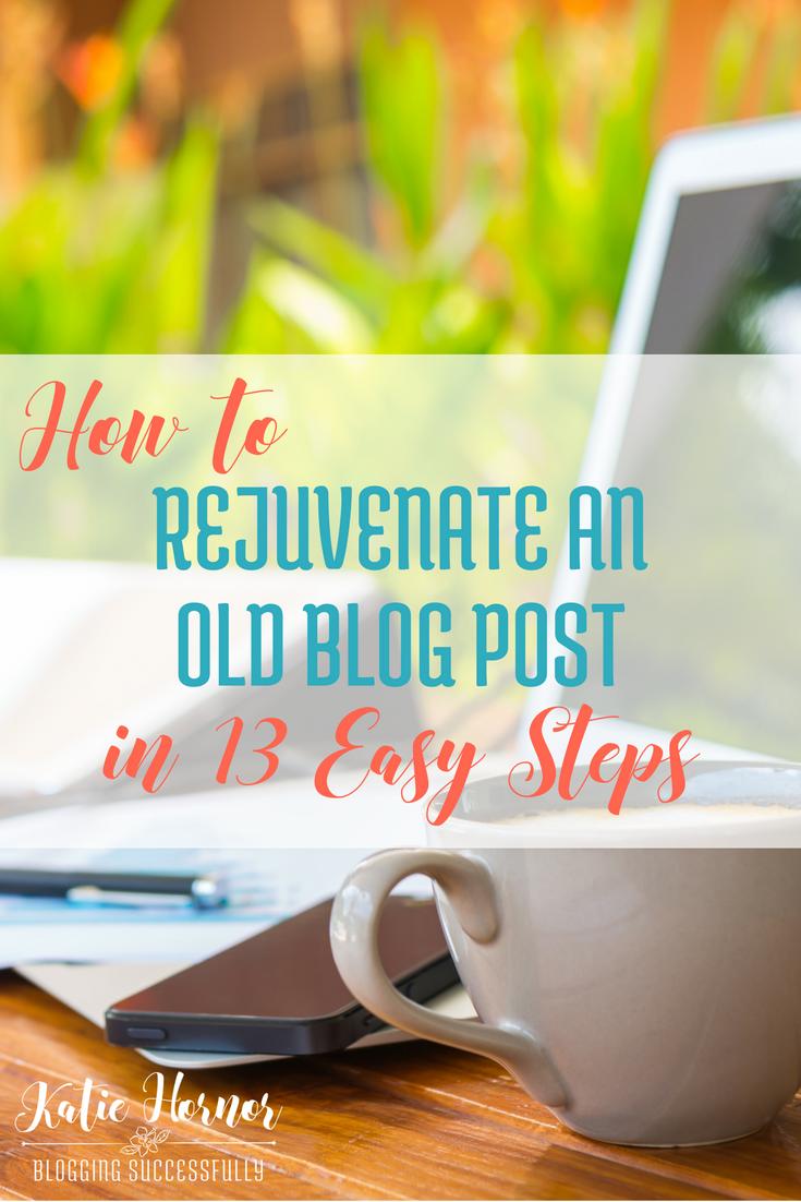 REJUVENATE AN OLD BLOG POST via Blogging Successfully