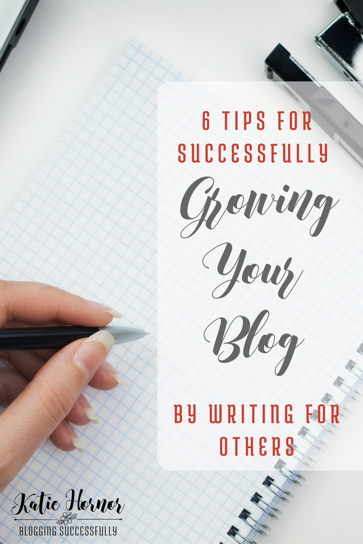 6 Tips for Successfully Growing Your Blog by Writing for Others via BloggingSuccessfully.com