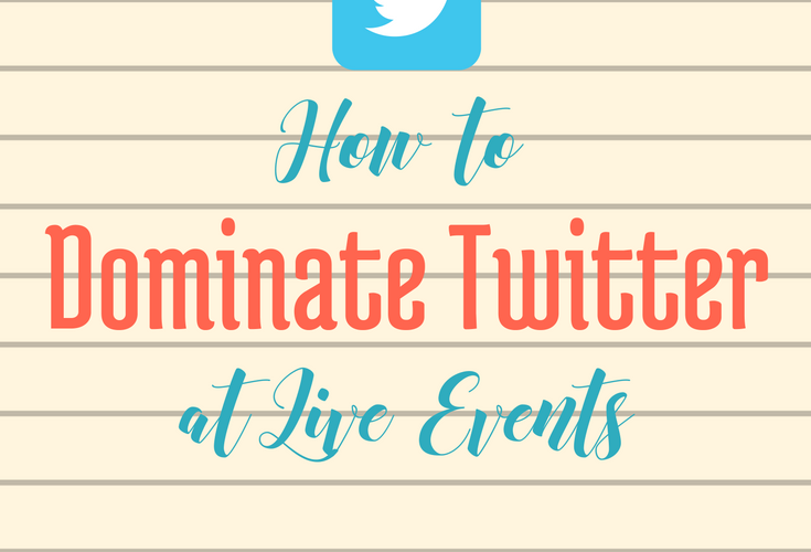 How to Dominate Twitter at Live Events