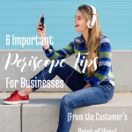 6 Important Periscope Tips for Businesses (from a Customer's Point of View)