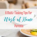 6 Multi-Tasking Tips for Work At Home Parents... via handprintlegacy.com
