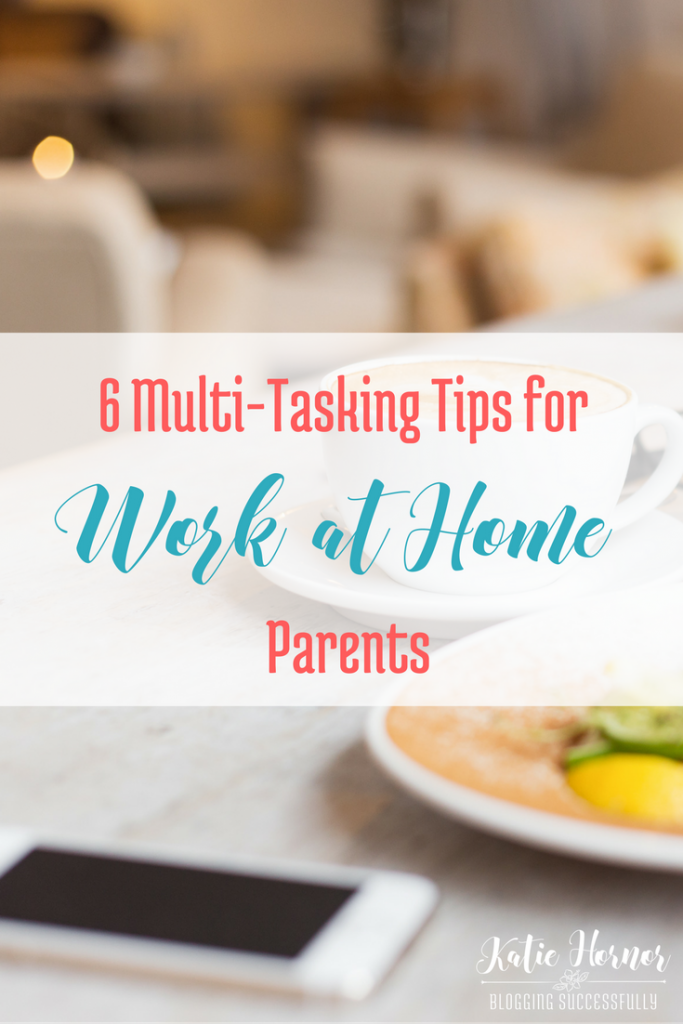 6 Multi-Tasking Tips for Work At Home Parents... via bloggingsuccessfully.com