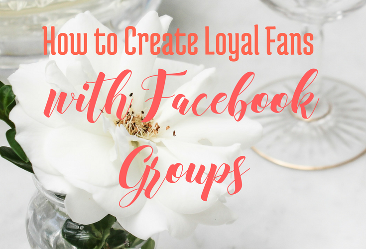 How to Cultivate Loyal Fans with Facebook Groups (Video)