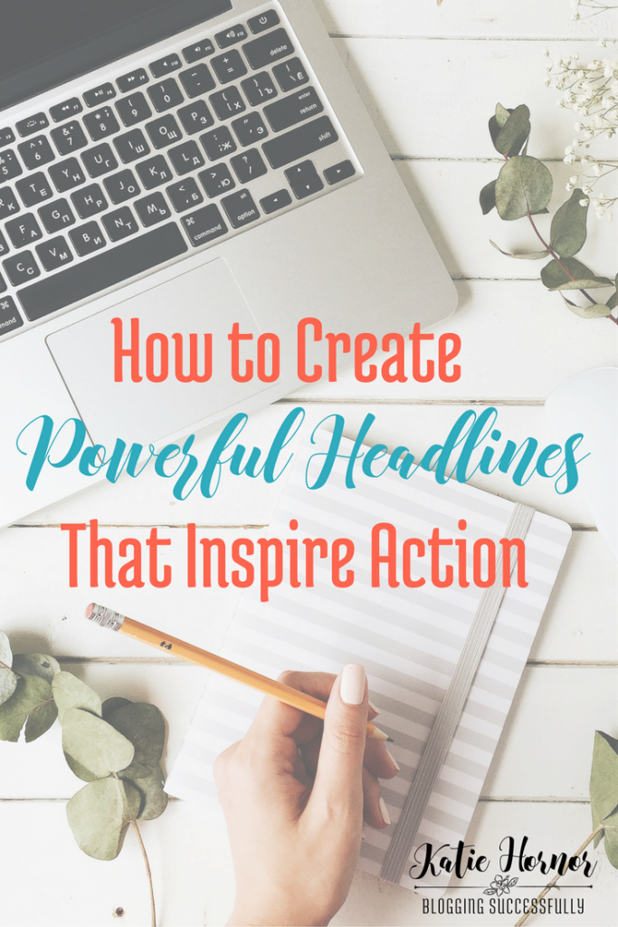 How You Can Create Powerful Headlines That Get Action via bloggingsuccessfully.com