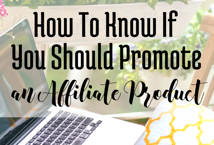 How to Know if You Should Promote an Affiliate Product