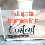 15 Ways to Repurpose Your Content via BloggingSuccessfully.com