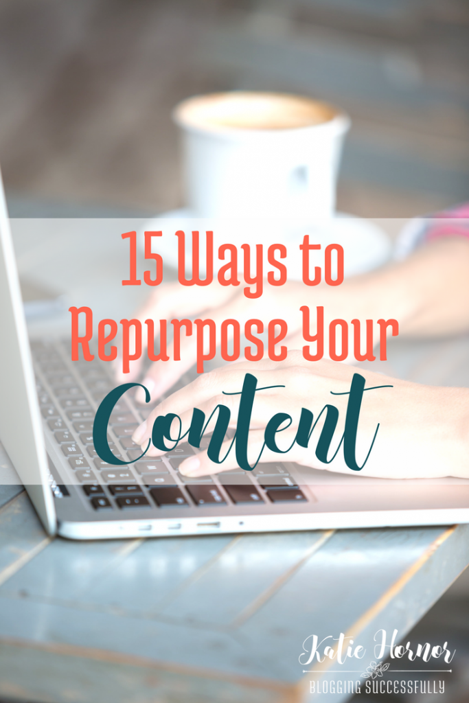 15 Ways to Repurpose Your Content via BloggingSuccessfully.com