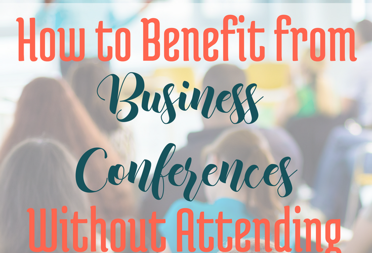 How to Benefit from Business Conferences without Attending (video)