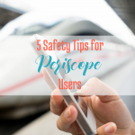 5 Safety Tips for Periscope Users, via handprintlegacy.com