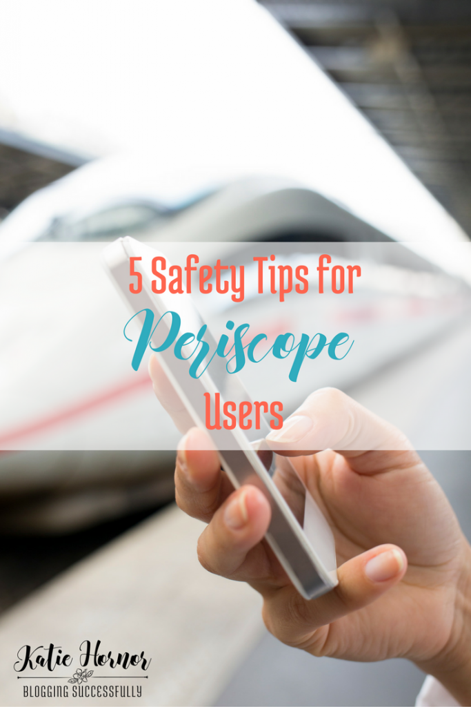 5 Safety Tips for Periscope Users, via bloggingsuccessfully.com