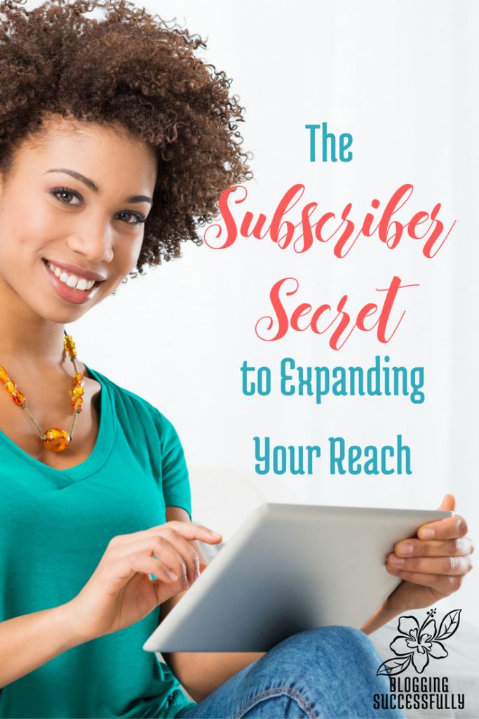 The Subscriber Secret to Expanding Your Reach via bloggingsuccessfully.com