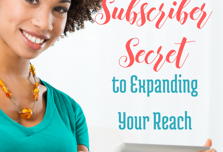The Subscriber Secret to Expanding Your Reach