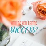 How do you define success? via bloggingsuccessfully.com