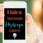 A Guide to Professional Periscope Etiquette, via bloggingsuccessfully.com