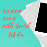 How to Grow Your List With Social Media via handprintlegacy.com