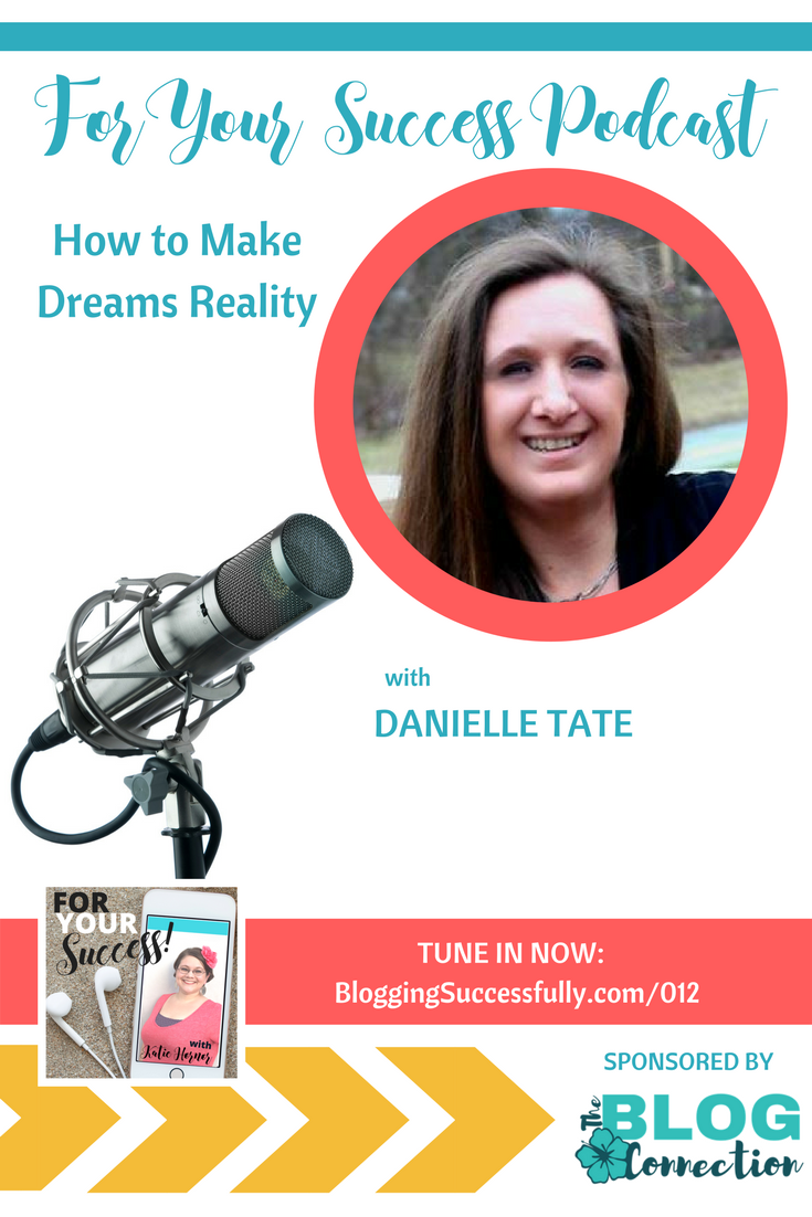 Danielle Tate: Making Dreams Reality, For Your Success Podcast via bloggingsuccessfully.com