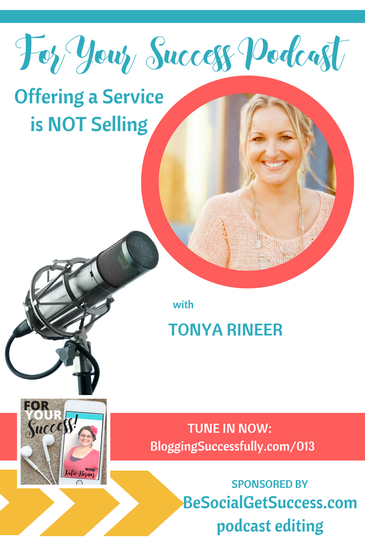 Tonya Rineer: Offering Services is NOT Selling, For Your Success Podcast via bloggingsuccessfully.com