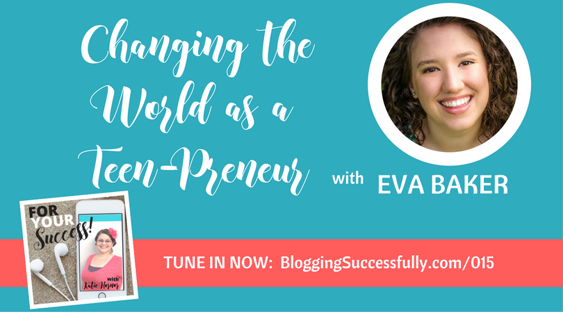 Eva Baker: Changing the World as a Teen-preneur, For Your Success Podcast via handprintlegacy.com
