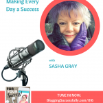 Sasha Gray: Making Every Day a Success, For Your Success Podcast via bloggingsuccessfully.com