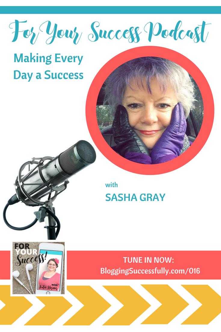 Sasha Gray: Making Every Day a Success, For Your Success Podcast via handprintlegacy.com