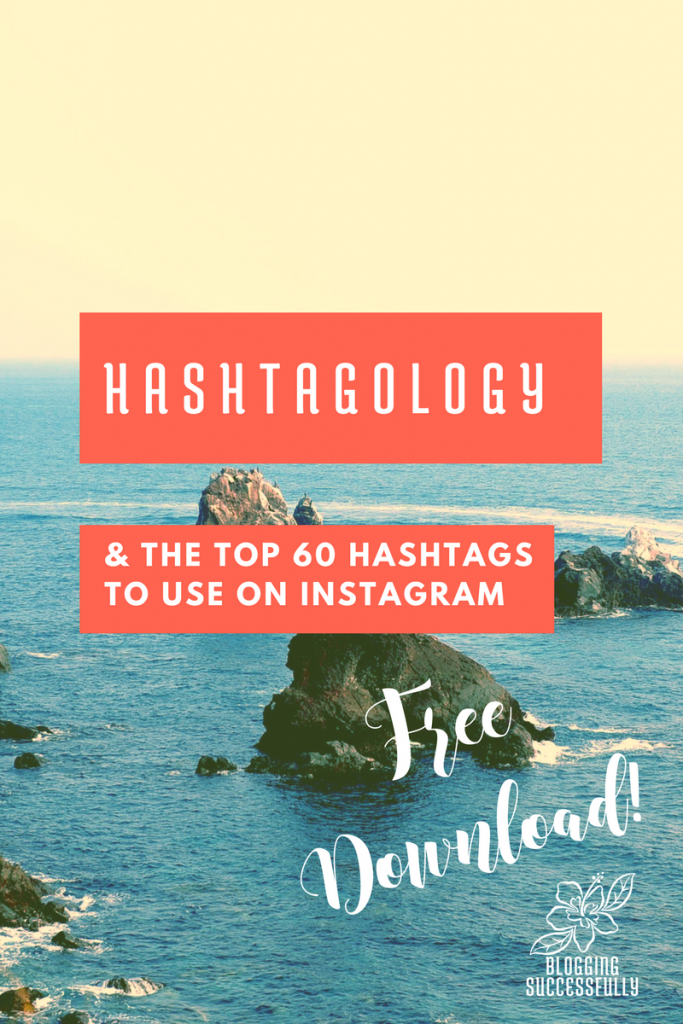 Hashtagology: The top 60 hashtags to use on Instagram via bloggingsuccessfully.com