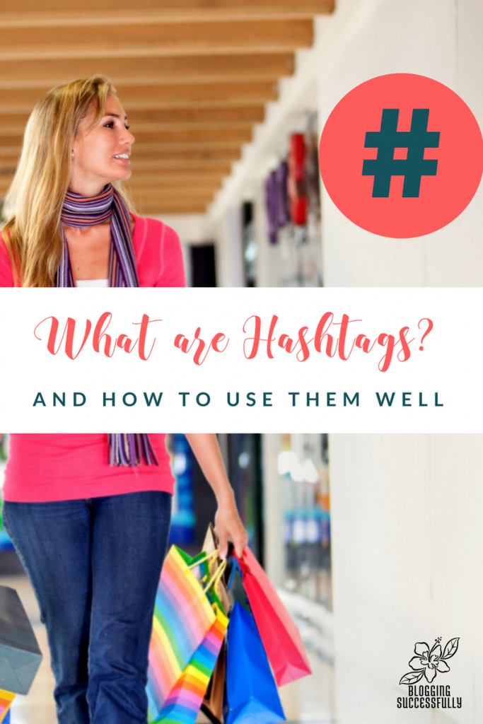 What are hashtags and how to use them well via bloggingsuccessfully.com