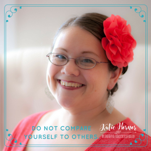 Do not compare yourself to others. Katie Hornor bloggingsuccessfully.com