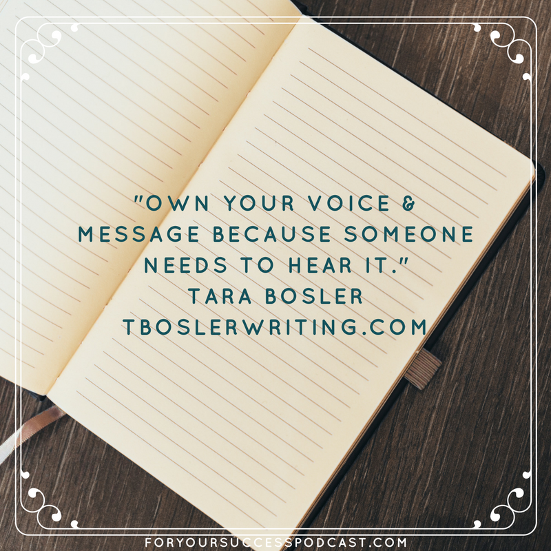 Own your voice and message because someone needs to hear it. Tara Bosler foryoursuccesspodcast.com
