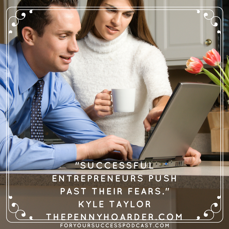 successful entrepreneurs push past their fears Kyle Taylor foryoursuccesspodcast.com