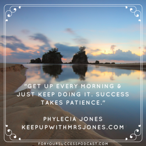 Success takes patience Phylecia Jones foryoursuccesspodcast.com