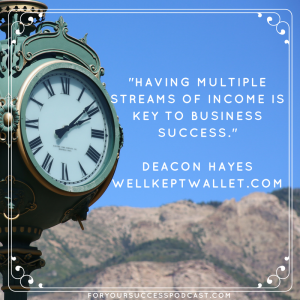 Having multiple streams of income is key to business success. Deacon Hayes foryoursuccesspodcast.com