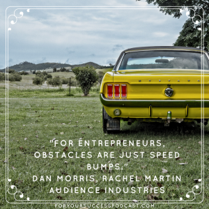 For entrepreneurs, obstacles are just speed bumps. Rachel Martin foryoursuccesspodcast.com