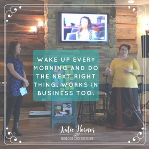 Wake up every morning and do the next right thing. Katie Hornor bloggingsuccessfully.com