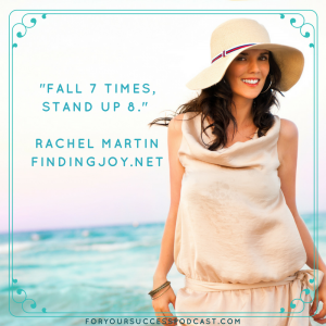 Fall 7 times, stand up 8. Rachel Martin foryoursuccesspodcast.com