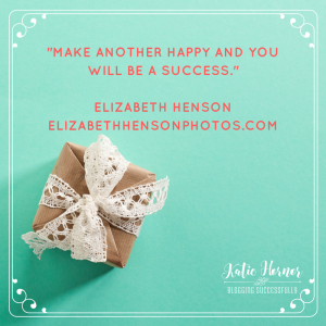 Make another happy and you will be a success. Elizabeth Henson foryoursuccesspodcast.com