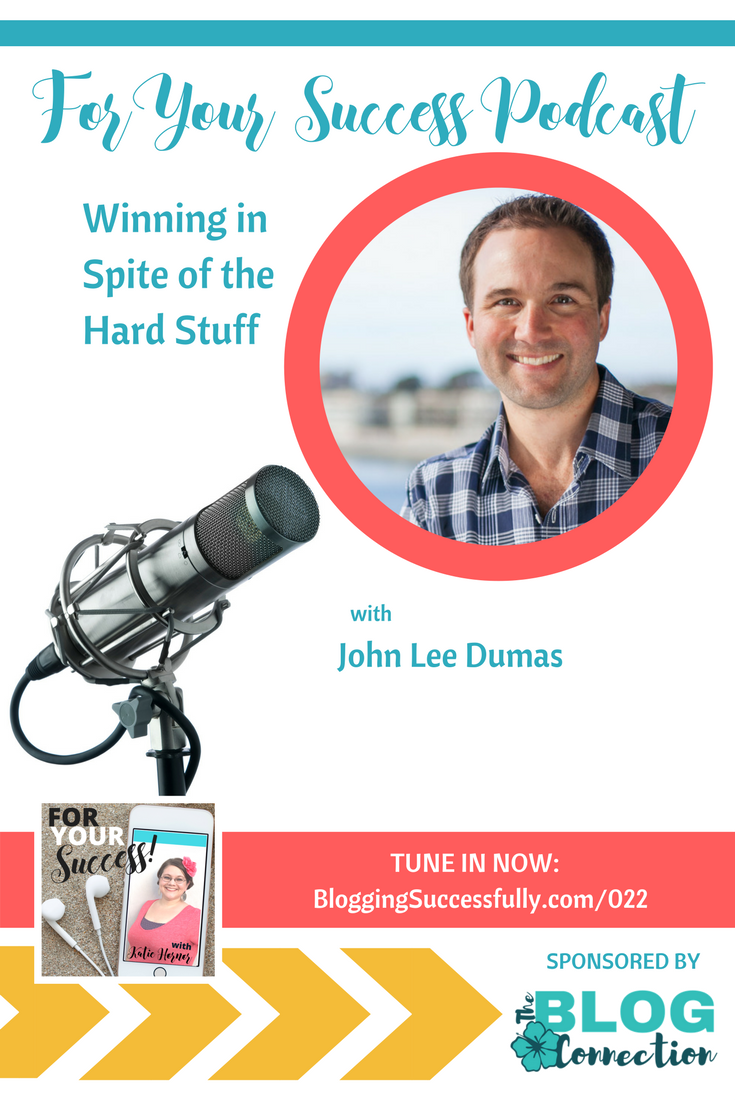 John Lee Dumas on the For Your Success podcast sharing how to win in spite of the hard stuff. So inspiring!