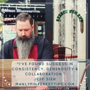 I've found success in consistency, generosity and collaboration Jeff Sieh foryoursuccesspodcast.com