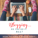 Blogging: Do you do it all to be successful? finding a focus that supports your goals via BloggingSUCCESSfully.com