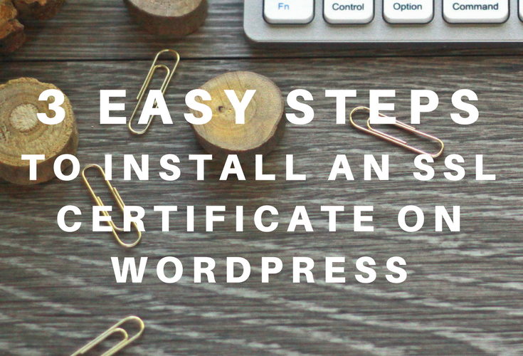 3 Easy Steps to Install an SSL Certificate on a WordPress Site