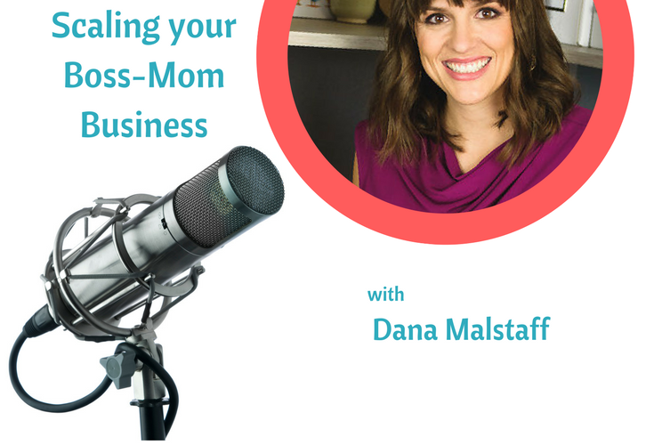 Growing a Boss-Mom Business with Dana Malstaff