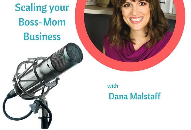 Growing a Boss-Mom Business with Dana Malstaff